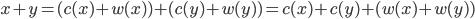 { \displaystyle x + y = (c(x) + w(x)) + (c(y) + w(y)) = c(x) + c(y) + (w(x) + w(y)) }