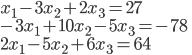 { \displaystyle x_1-3x_2+2x_3=27 \\ -3x_1+10x_2-5x_3=-78 \\ 2x_1-5x_2+6x_3=64 }