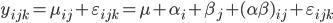 { \displaystyle y_{ijk} = \mu_{ij} + \varepsilon_{ijk} = \mu + \alpha_i +\beta_j + (\alpha\beta)_{ij} +\varepsilon_{ijk} }