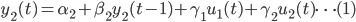 { \displaystyle y_2 (t) = \alpha_2 + \beta_2 y_2 (t-1) + \gamma_1 u_1 (t) + \gamma_2 u_2 (t) \dots (1) }