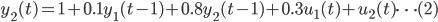 { \displaystyle y_2 (t) = 1 + 0.1 y_1 (t-1) + 0.8 y_2 (t-1) + 0.3 u_1 (t) + u_2 (t) \dots (2) }