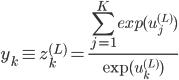 { \displaystyle y_k\equiv z_k^{(L)} = \frac{\sum_{j=1}^K exp(u_j^{(L)})}{\exp(u_k^{(L)})} }