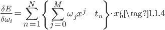{ \displaystyle  \frac{\delta E}{\delta \omega_i} = \sum_{n=1}^N \left\{ \sum_{j=0}^M \omega_j x^j - t_n \right\} \cdot x_n^i \tag{1.1.4} }