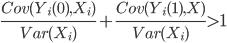 { \displaystyle  \frac{Cov(Y_i(0), X_i)}{Var(X_i)}+\frac{Cov(Y_i(1), X)}{Var(X_i)} > 1 }