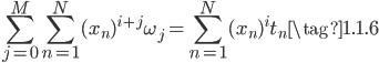 { \displaystyle  \sum_{j=0}^M \sum_{n=1}^N (x_n)^{i+j} \omega_j = \sum_{n=1}^N (x_n)^i t_n \tag{1.1.6} }