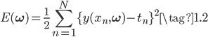 { \displaystyle  E(\bf{\omega}) = \frac{1}{2} \sum_{n=1}^N \{ y(x_n, \bf{\omega}) - t_n \}^2 \tag{1.2} }