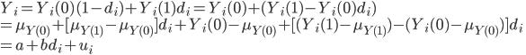 { \displaystyle  Y_i=Y_i(0)(1-d_i)+Y_i(1)d_i=Y_i(0)+(Y_i(1)-Y_i(0)d_i) \\ =\mu_{Y(0)}+[\mu_{Y(1)}-\mu_{Y(0)}]d_i+Y_i(0)-\mu_{Y(0)}+[(Y_i(1)-\mu_{Y(1)})-(Y_i(0)-\mu_{Y(0)})]d_i \\ =a+bd_i+u_i }