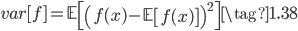 { \displaystyle  var[f] = \mathbb{E}\left[\left(f(x) - \mathbb{E}\left[f(x) \right]\right)^2\right] \tag{1.38} }