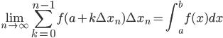 { \displaystyle   \lim_{n \rightarrow \infty} \sum_{k=0}^{n-1} f(a+k\Delta x_n )\Delta x_n =\int_a^bf(x)dx }