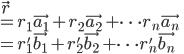 { \displaystyle   \vec{r}\\ = r_1\vec{a_1} + r_2\vec{a_2} + \dots r_n\vec{a_n} \\ = r_1'\vec{b_1} + r_2'\vec{b_2} + \dots r_n'\vec{b_n} \\ }