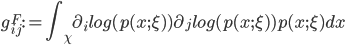 { \displaystyle  g_{ij}^F := \int_\chi \partial_i log( p(x;\xi))\partial_j log( p(x;\xi))p(x;\xi)dx }