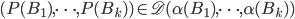 { \displaystyle (P(B_1),\cdots,P(B_k)) \in \mathscr{D}(\alpha(B_1),\cdots,\alpha(B_k))}
