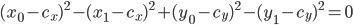 { \displaystyle (x_0 - c_x)^2 - (x_1 - c_x)^2 + (y_0 - c_y)^2 - (y_1 - c_y)^2 = 0 }