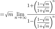 { \displaystyle =\sqrt m\lim_{n \to\infty}\frac{1+\left( \frac{1-\sqrt m}{1+\sqrt m} \right)^n}{1-\left( \frac{1-\sqrt m}{1+\sqrt m} \right)^n} }