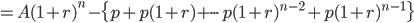{ \displaystyle =A(1+r)^n- \{p+p(1+r)+\cdot\cdot\cdot p(1+r)^{n-2}+p(1+r)^{n-1}\}}