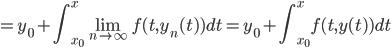 { \displaystyle =y_0+\int_{x_0}^{x}\lim_{n \to \infty}f(t,y_n(t))dt=y_0+\int_{x_0}^{x}f(t,y(t))dt}