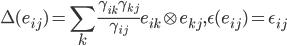 { \displaystyle \Delta(e_{ij})=\sum_{k}\frac{\gamma_{ik}\gamma_{kj}}{\gamma_{ij}}e_{ik}\otimes e_{kj}, \epsilon(e_{ij})=\epsilon_{ij} }