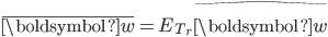 { \displaystyle \bar{\boldsymbol{w}} = E_{T_r}\hat{\boldsymbol{w}} }