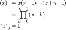 { \displaystyle \begin{align*}   (x)_n       &= x(x+1)\cdots (x+n-1) \\       &= \prod_{k=0}^{n-1}(x+k) \\   (x)_0 &= 1 \end{align*}}