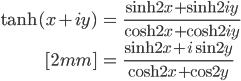{ \displaystyle \begin{align*}   \tanh(x + iy)       &= \frac{\sinh 2x + \sinh 2iy}{\cosh 2x + \cosh 2iy} \\[2mm]       &= \frac{\sinh 2x + i\sin 2y}{\cosh 2x + \cos 2y} \end{align*}}