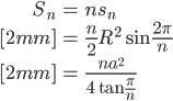 { \displaystyle \begin{align*}   S_n     &= ns_n \\[2mm]     &= \frac{n}{2} R^2 \sin \frac{2\pi}{n} \\[2mm]     &= \frac{na^2}{4\tan\frac{\pi}{n}} \end{align*}}