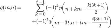 { \displaystyle \begin{align*} q(m, n) =& \sum_{k=0}^{t-1}(-1)^{k}p\left( n+km-\frac{k(3k+1)}{2} \right) \\ &+(-1)^{t}q\left( m-3t, n+tm-\frac{t(3t+1)}{2}\right) \end{align*} }