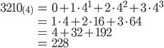 { \displaystyle \begin{align} 3210_{(4)}&=0+1\cdot 4^1 + 2\cdot 4^2 + 3\cdot 4^3\\ &=1\cdot 4+2\cdot 16+3\cdot 64\\ &=4+32+192\\ &=228 \end{align}}