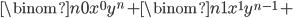 { \displaystyle \binom{n}{0}x^{0}y^{n}+\binom{n}{1}x^{1}y^{n-1}+ }