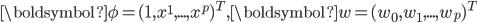 { \displaystyle \boldsymbol{\phi} = (1,x^{1}, ... , x^{p})^{T} , \boldsymbol{w} = (w_0,w_1, ... ,w_p)^{T} }