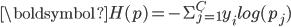 { \displaystyle \boldsymbol{H(p)= - \displaystyle{\Sigma_{j=1}^{C}}y_i log(p_j)}}