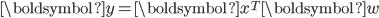 { \displaystyle \boldsymbol{y}= \boldsymbol{x}^{T} \boldsymbol{w}}