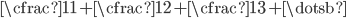 { \displaystyle \cfrac{1} {1 + \cfrac{1} {2 + \cfrac{1} {3 + \dotsb}}} }