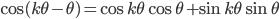 { \displaystyle \cos(k\theta - \theta) = \cos k\theta \cos \theta + \sin k\theta \sin \theta}