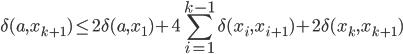 { \displaystyle \delta (a,x_{k+1} ) \le 2 \delta (a, x_1 )+ 4 \sum_{i=1}^{k-1} \delta (x_i, x_{i+1} )+ 2 \delta (x_k , x_{k+1} ) }