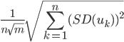 { \displaystyle \frac{1}{n\sqrt{m}}\sqrt{ \sum_{k=1}^n (SD(u_{k}))^2}\\ }