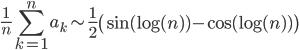 { \displaystyle \frac{1}{n}\sum_{k=1}^{n}a_{k}\sim\frac{1}{2}\left( \mathrm{sin}( \mathrm{log}( n ) )-\mathrm{cos}( \mathrm{log}( n ) ) \right) }