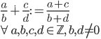 { \displaystyle \frac{a}{b}\dot{+}\frac{c}{d} := \frac{a+c}{b+d} \\ \forall a,b,c,d\in\mathbb{Z},\, b,d\neq 0 }