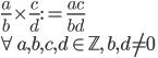 { \displaystyle \frac{a}{b}\times\frac{c}{d} := \frac{ac}{bd} \\ \forall a,b,c,d\in\mathbb{Z},\, b,d\neq 0 }
