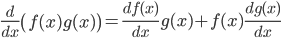 { \displaystyle \frac{d}{dx}\left(f(x)g(x)\right) = \frac{df(x)}{dx}g(x) + f(x)\frac{dg(x)}{dx}}