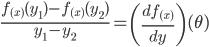 { \displaystyle \frac{f_{(x)}(y_1)-f_{(x)}(y_2)}{y_1-y_2}=\left( \frac{df_{(x)}}{dy} \right) (\theta)}