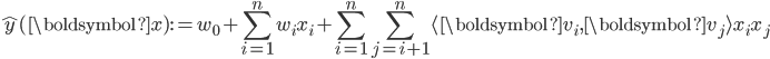 { \displaystyle \hat{y}(\boldsymbol{x}) := w_0 + \sum_{i=1}^n w_i x_i + \sum_{i=1}^n \sum_{j=i+1}^n \langle \boldsymbol{v_i}, \boldsymbol{v_j} \rangle x_i x_j }