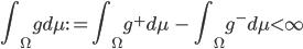 { \displaystyle \int_\Omega gd\mu := \int_\Omega g^+ d\mu \  - \ \int_\Omega g^- d\mu  < \infty}
