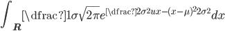 { \displaystyle \int_{{\bf R}} \dfrac{1}{\sigma\sqrt{2\pi}}e^{\dfrac{2\sigma^2ux-(x-\mu)^2}{2\sigma^2}}dx}