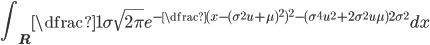 { \displaystyle \int_{{\bf R}} \dfrac{1}{\sigma\sqrt{2\pi}}e^{-\dfrac{(x-(\sigma^2 u+\mu)^2)^2-(\sigma^4 u^2+2\sigma^2 u \mu)}{2\sigma^2}}dx}