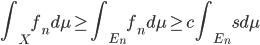 { \displaystyle \int_X f_n d \mu \ge \int_{E_n} f_n d \mu \ge c \int_{E_n} s d \mu }