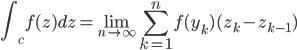 { \displaystyle \int_cf(z)dz=\lim_{n \to \infty}\sum_{k=1}^{n}f(y_k)(z_k-z_{k-1}) }