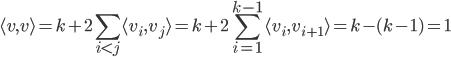 { \displaystyle \langle v, v \rangle = k+2\sum_{i\lt j}\langle v_{i}, v_{j} \rangle = k+2\sum_{i=1}^{k-1}\langle v_{i}, v_{i+1} \rangle=k-(k-1)=1 }