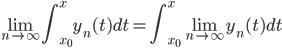 { \displaystyle \lim_{n \to \infty} \int_{x_0}^{x}y_n(t) dt = \int_{x_0}^{x} \lim_{n \to \infty}y_n(t) dt}