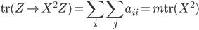 { \displaystyle \mathrm{tr}(Z\mapsto X^{2}Z)=\sum_{i}\sum_{j}a_{ii}=m\mathrm{tr}(X^{2}) }