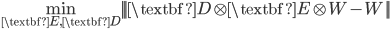 { \displaystyle \min_{\textbf E, \textbf D} || |\textbf D \otimes \textbf E \otimes W - W|| }